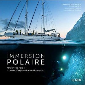 Immersion polaire - Under the Pole II - 21 mois d'exploration au Groenland.